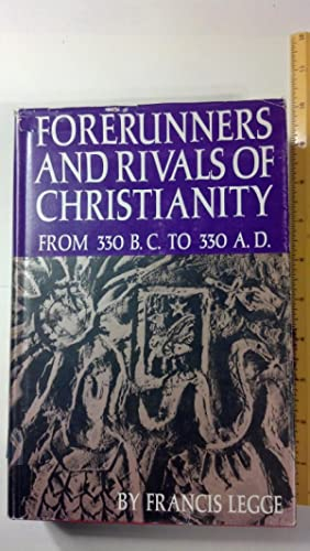 Forerunners And Rivals Of Christianity 330 B.C.: Legge, Francis