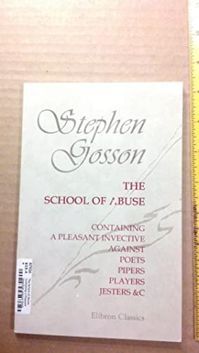 The School of Abuse, Containing a Pleasant: Gosson, Stephen