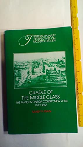 Cradle of the Middle Class: The Family: Ryan, Mary P.