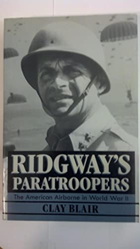 Ridgway's Paratroopers: The American Airborne in World: Blair, Clay