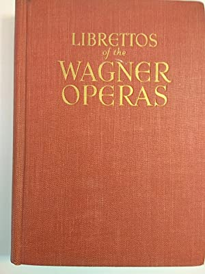 The Authentic Librettos of the Wagner Operas: Wagner, Richard