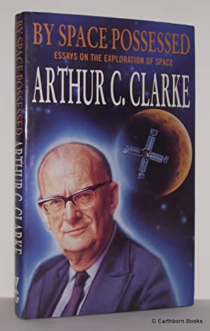 By Space Possessed - Essays on the: CLARKE Arthur C.