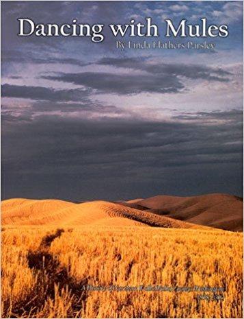 DANCING WITH MULES: A history of northern Walla Walla County, Washington, 1858-2000: Parsley, Linda...
