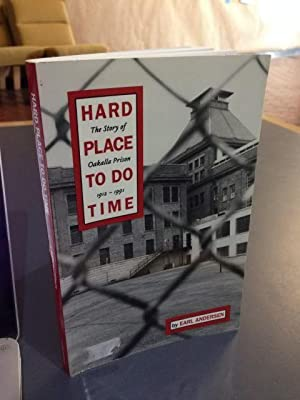 Hard Place to Do Time : The Story of Oakalla Prison 1912-1991: Andersen, Earl