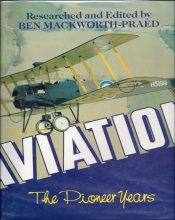 Aviation: The Pioneer Years: Mackworth-Praed, Ben