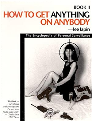 How to Get Anything on Anybody: The Encyclopedia of Personal Surveillance, Book II (Bk. 2)
