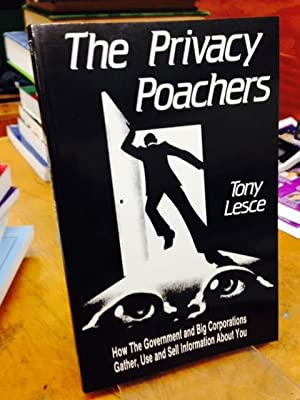 The Privacy Poachers: How the Government and: Lesce, Tony