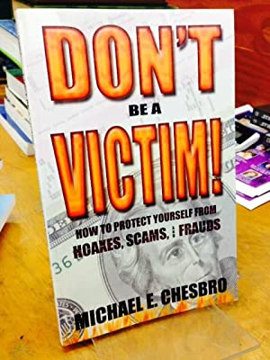 Don't Be A Victim!: How to Protect Yourself from Hoaxes, Scams, and Frauds: Chesbro, Michael