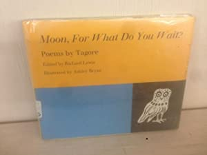 Moon, For What Do You Wait? (Poems: Tagore, Rabindranath