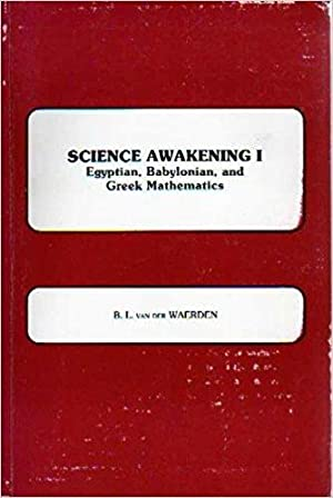 Science Awakening I: Egyptian, Babylonian and Greek: Waerden, B. L.