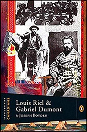 Louis Riel and Gabriel Dumont (Extraordinary Canadians): Boyden, Joseph