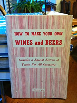How to make your own wines and beers: includes a special section of toasts for all occasions: Tobe,...