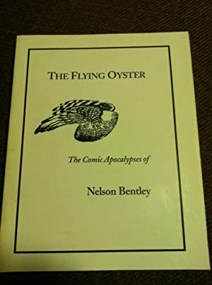 The Flying Oyster: The Comic Apocalypses of Nelson Bentley by Bentley, Nelson: Bentley, Nelson