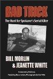 Bad Trick: The Hunt for Spokane's Serial: White, Jeanette; Morlin,