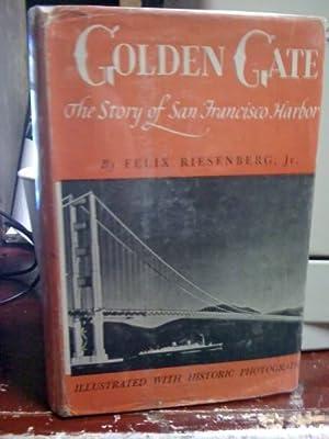 Golden Gate: The Story Of San Francisco: Riesenberg, Jr., Felix