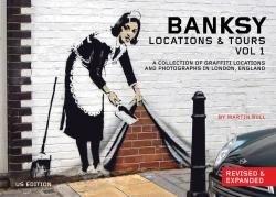 Banksy Locations & Tours Volume 1: A Collection of Graffiti Locations and Photographs in London, ...