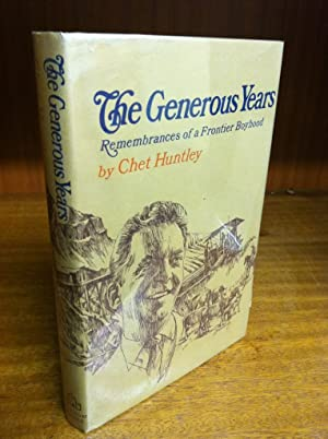 The Generous Years Rememberances of a Frontier Boyhood: Huntley, Chet