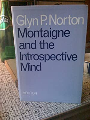 Montaigne and the introspective mind (Studies in French literature ; 22): Norton, Glyn P