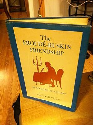 The Froude-Ruskin Friendship As Revealed By Letters: Viljoen, Helen Gill