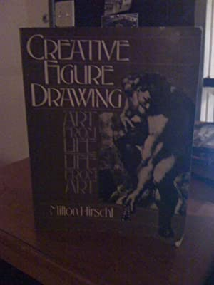 Creative Figure Drawing: Art from Life, Life from Art