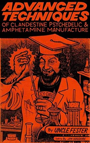 Advanced Techniques of Clandestine Psychedelic and Amphetamine Manufacture Second Edition: Fester, ...