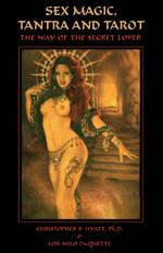 Sex Magic, Tantra & Tarot: The Way of the Secret Lover: Hyatt, Christopher S.; DuQuette, Lon ...