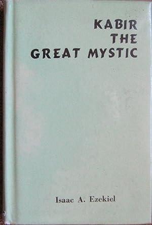 KABIR THE GREAT MYSTIC: EZEKIEL, Isaac A