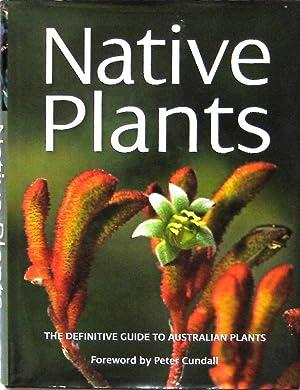 NATIVE PLANTS. The Definitive Guide to Australian Plants