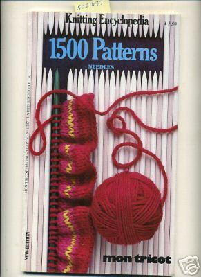 Mon Tricot : Knitting Encyclopedia : 1500 Patterns, Needles, New Edition, Mon Tricot Special [...