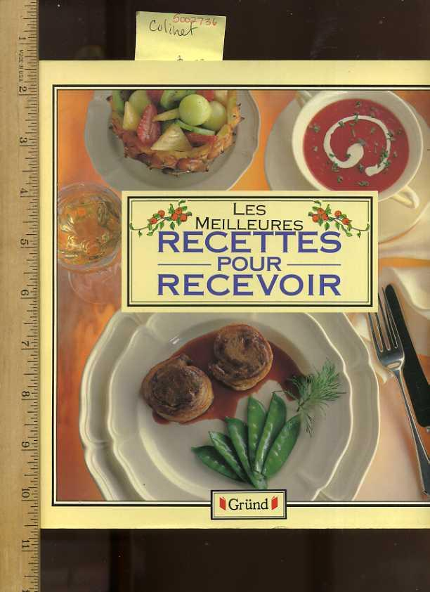 Les Meilleures : Recettes Pour Recevoir [Recipes for Entertaining: French/French Language Illustrated cookbook/recipe Collection, Fresh Ideas, Traditional fair] - Colinet, Christine, Adaptation, Caroline Ellwood, Clare Ferguson, Wendy Godfrey, Naomi Goood, Carole Handslip, Michelle Berriedale Johnson, Gwyneth Loveday, Norma MacMillan, Rhona Newman, Mary Reynolds, Jo Turner, Paul Williams, Anne Dechanet, et al