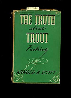 The Truth About Trout Fishing [UK Edition, Hb in Dj, Truly a Symposium for All Anglers. Novice or ...