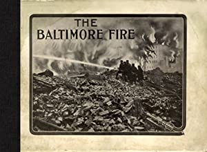 Photographic views and description of the great Baltimore $175,000,000 fire, February 7, 8, 9, 1904...