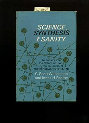 Science Synthesis and Sanity : An Inquiry Into the Nature of Living By the Founders of the Peckham ...