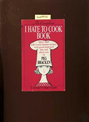The Compleat / Complete I Hate to Cook Book: Bracken, Peg / Drawings By Hilary Knight