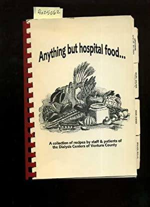 Anything But Hospital Food : A collection of Recipes By Staff and Patients of the Dialysis Centers ...