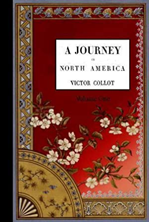 A Journey in North America Containing a Survey of the Countries Watered by the Mississippi Ohio ...