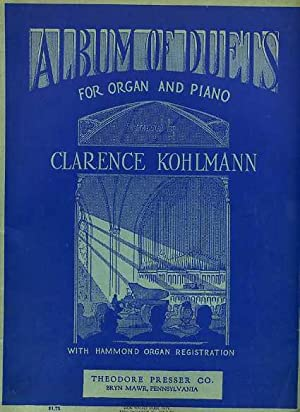 Album of Duets for Organ and Piano Arranged By Clarence Kohlmann with Hammond Organ Registration [...