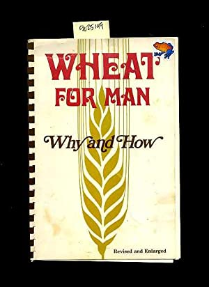Wheat for Man Why and How : Third / 3rd Edition : With Recipes Developed Expressly for the Use...