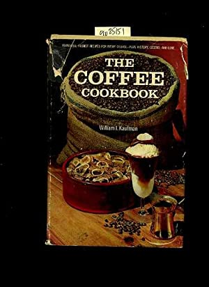 The Coffee Cookbook [A Cookbook / Recipe: William I. Kaufman