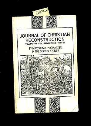 Journal of Christian Reconstruction : Volume Thirteen / 13 Number One / 1 1990 to 91 : Symposium on...