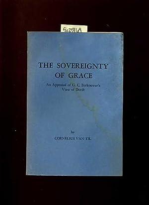 The Sovereignty of Grace : An Appraisal of G. C. Berkouwer's View of Dordt: Van Til, ...