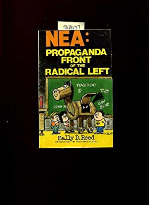 NEA / N E A : Propaganda Front of the Radical Left: Sally D. Reed / introduction By Dale Evans...