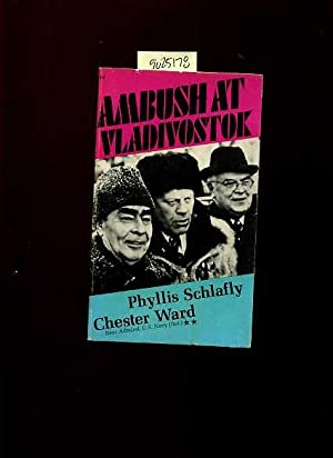 Ambush At Vladivostok: Phyllis Schlafly and Chester Ward Rear Admiral, US. Navy