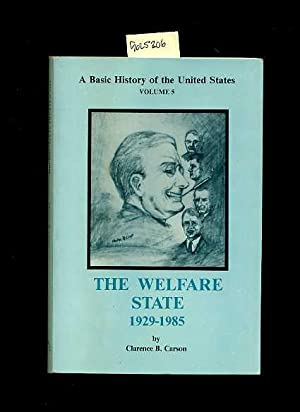 A Basic History of the United States Volume 5 / Five / V : The welfare State 1929 to 1985: Clarence...