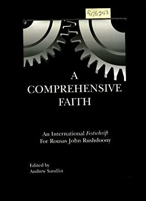 A Comprehensive Faith : An International Festschrift for Rousas John Rushdoony: Sandlin, Andrew / ...