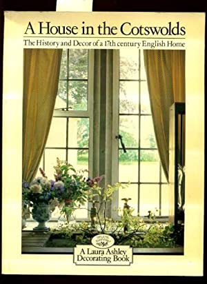 A House in the Cotswolds : The History and Decor of a 17th / Seventeenth Century English Home ...