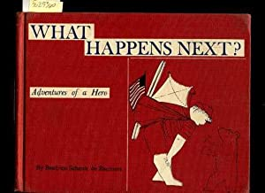 What Happens Next ? Adventures of a Hero: Beatrice Schenk De Regniers / Deregniers / Illustrations ...
