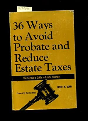 36 / Thirty Six Ways to Avoid Probate and Reduce Estate Taxes : The Layman's / ...