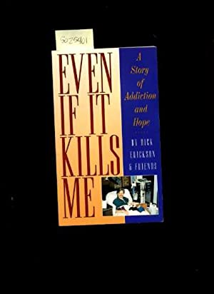 Even if it Kills Me : A Story of Addiction and Hope [biography, Drug Abuse, Christian Response, ...