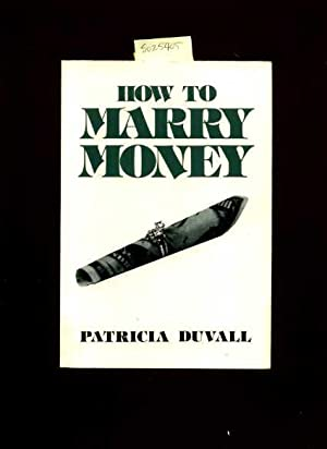 How to Marry Money Social customs, marriage, dating, sexual behavior, Self-help reference guide, ...